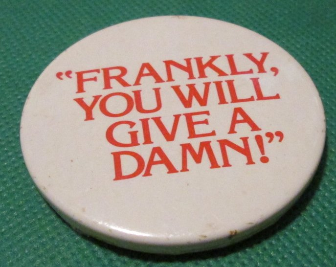Vintage FRANKLY YOU WILL GIVE A DAMN round button Pin 2.25""
