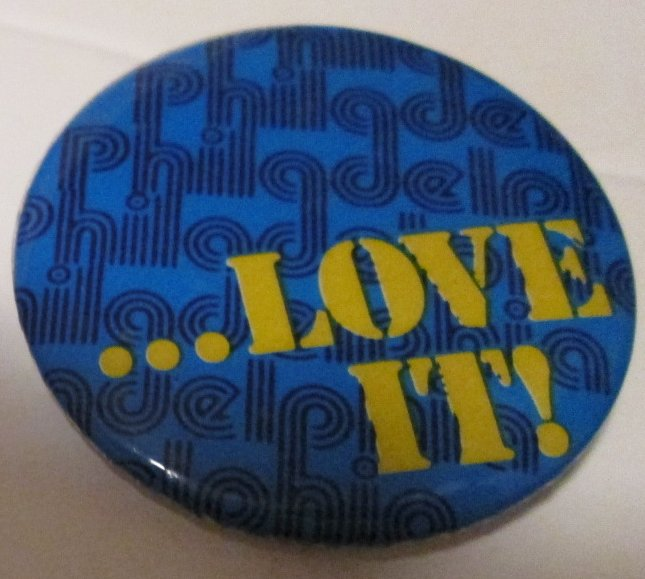 Vintage PA PHILADELPHIA ... LOVE IT round button Pin 1.75""