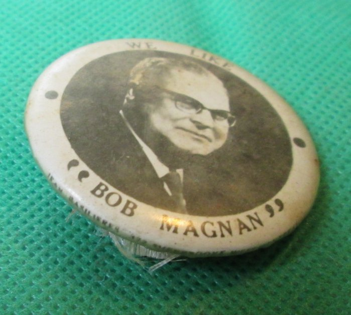 Vintage Election Campaign WE LIKE BOB MAGNAN round button Pin
